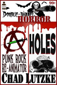 Double Barrel Horror: Punk Rock       Re-animator/ Holes by Chad Lutzke