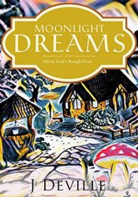 Moonlilght Dreams: Messy Feed's Rough Draft by J. Deville