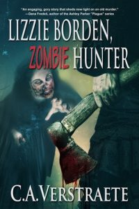 Lizzie Borden: Zombie Hunter by C.A. Verstraete